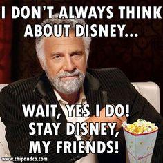I ALWAYS think about Disney