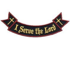 """I SERVE THE LORD     This patch measures about 5"""""""" x 1"""""""""""""""