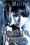 Dead to Rights  Author: CateMasters    Publisher: Decadent Publishing Company, LLC    Tags: Paranormal Romance, Urban Fantasy, Adventure / Action      A NIGHT OWL REVIEWS BOOK REVIEW   Reviewed by: Hitherandthee    Tess Munro is in way, way over her pretty head. After waking up in an institution in a different body, with no me