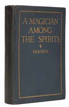 Houdini, Harry. A Magician Among the Spirits [Signed Twice]. New York, 1924. First Edition. Gilt-let - Price Estimate: $1500 - $2000