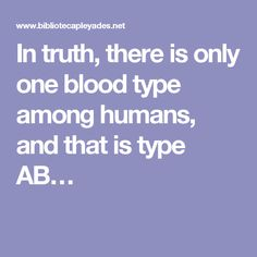 There is only one blood type among humans, and that is type AB. http://web.archive.org/web/20080225045333/http://www.cybermacro.com/forum/archive/index.php/t-186.html