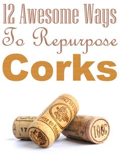 12 Awesome Ways To Repurpose Corks.