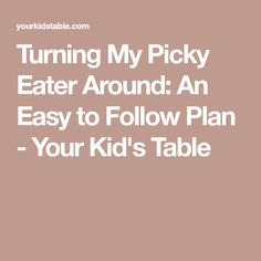 Turning My Picky Eater Around: An Easy to Follow Plan - Your Kid's Table