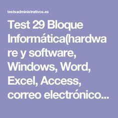 Test 29 Bloque Informática(hardware y software, Windows, Word, Excel, Access, correo electrónico e Internet, todo preguntas de últimos exámenes reales)