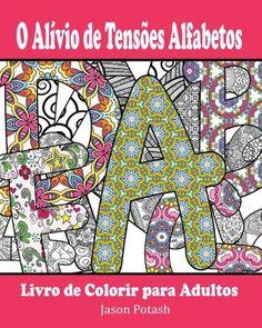 O Alívio de Tensões Alfabetos Livro de Colorir para Adultos