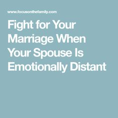 Fight for Your Marriage When Your Spouse Is Emotionally Distant