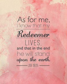 And I know my redeemer lives