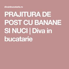 PRAJITURA DE POST CU BANANE SI NUCI | Diva in bucatarie Food, Banana, Essen, Meals, Yemek, Eten