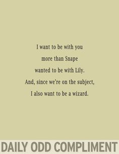 I don't even know if that's possible. But deal. The Snape and Lily thing, obviously it's possible to be a wizard.