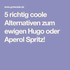 5 richtig coole Alternativen zum ewigen Hugo oder Aperol Spritz!