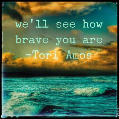 'We'll see how brave you are' Tori Amos; Yes, Anastasia. (amc)