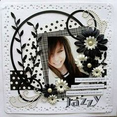 Jazzy scrapbooking ideas - I like black and white! good layout for teenager…