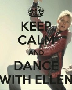 keep calm and dance with ellen degeneres