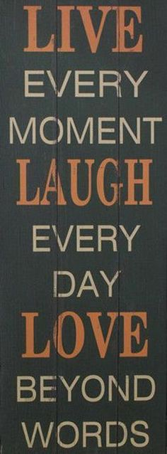 Live Every Moment ♥ Laugh Every Day ♥ Love Beyond Words #quote #wall #art