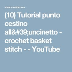 (10) Tutorial punto cestino all'uncinetto - crochet basket stitch - - YouTube