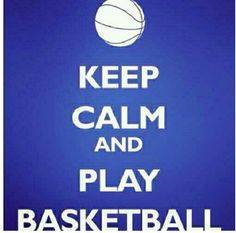 Keep Calm and Play Basketball <3