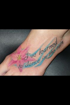 I've learned to dance in the rain... My own tattoo!!
