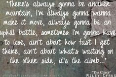 """Some of the lyrics to the song """"The Climb"""" by Miley Cyrus. I love the song and I like how it inpsires me."""