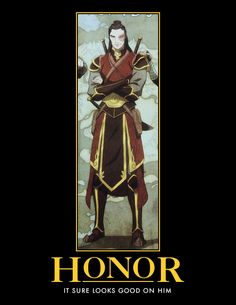 Prince Zuko, in the future, when he has regained his Honor, in Avatar: the Last Airbender.