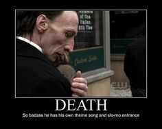 Supernatural ~ Death - So badass he has his own theme song and slo-mo enterance