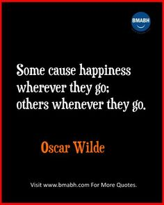 Witty Funny Quotes By Famous People With Images from www.bmabh.com- Some cause happiness wherever they go; others whenever they go