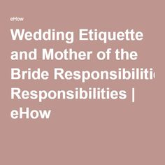 Wedding Etiquette and Mother of the Bride Responsibilities | eHow