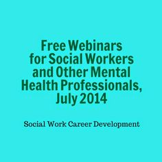 List of Free Webinars for Social Workers and other Mental health Professionals for July 2014