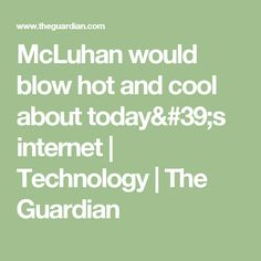 McLuhan would blow hot and cool about today's internet | Technology | The Guardian