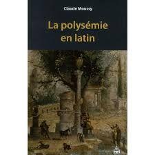 La polysémie en latin / Claude Moussy - Paris : Presses de l'Université Paris-Sorbonne, cop. 2011