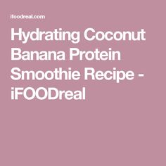 Hydrating Coconut Banana Protein Smoothie Recipe - iFOODreal