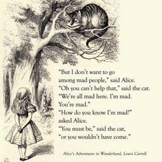 """"""" I don't want to go among mad people,"""" said Alice."""