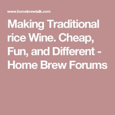 Making Traditional rice Wine. Cheap, Fun, and Different - Home Brew Forums