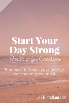 When you can start your day with a set routine, you have the opportunity to focus your creative energy on what matters most. Jamae suggest four features to consider including in your Start Routine. | Hint of Jam