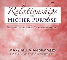 Relationships and Higher Purpose: New Wisdom for a Changing World - New Knowledge Library