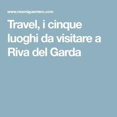 Travel, i cinque luoghi da visitare a Riva del Garda