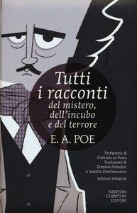 Libro Tutti i racconti del mistero, dell'incubo e del terrore. Ediz. integrale Edgar Allan Poe