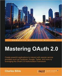 https://www.amazon.com/Mastering-OAuth-2-0-Charles-Bihis/dp/1784395404