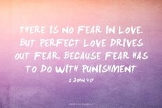 There is no fear in love. But perfect love drives out fear, because fear has to do with punishment. Amen! www.reachavillage.org