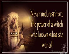 Never underestimate the power of a witch who knows what she wants!  (And never underestimate the dedication of a witch to help those who need her!)