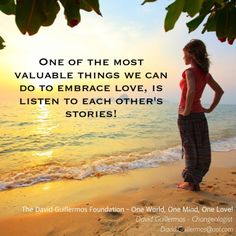 One of the most valuable things we can do to embrace love, is listen to each other's stories!