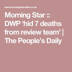 Morning Star :: DWP 'hid 7 deaths from review team' | The People's Daily