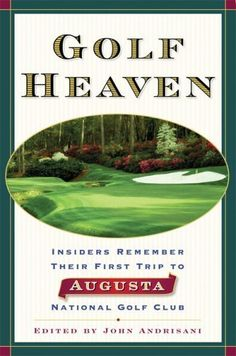 Golf Heaven: Insiders Remember Their First Trip to Augusta National Golf Club Augusta National Golf Club, Masters Tournament, Golf Courses, Heaven, Author, Bobby, Kindle, February, Store
