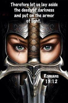 Put On the Whole Armor of God Ephesians 6 11 | Romans 13:12 (NASB) - The night is almost gone, and the day is near ...