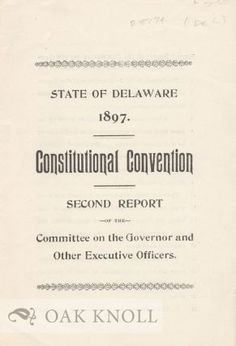 STATE OF DELAWARE 1897. CONSTITUTIONAL CONVENTION, SECOND REPORT OF TH E COMMITTEE ON THE GOVERNOR AND OTHER EXECUTIVE OFFICERS.