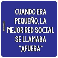 """When I was young, the best social network was called """"being outside.""""  Yo lo entiendo!"""