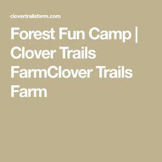 Forest Fun Camp | Clover Trails FarmClover Trails Farm