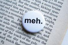 meh. Button Badge