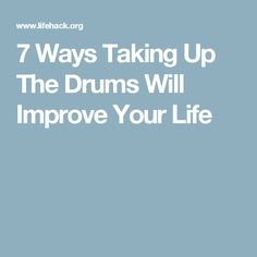 7 Ways Taking Up The Drums Will Improve Your Life
