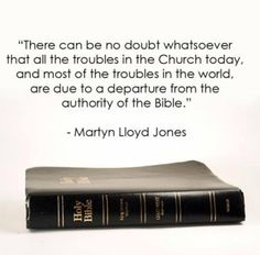 If ever we needed to get back to God's word it is now!  ~   D. Martyn Lloyd-Jones