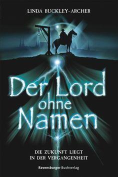 Der Lord ohne Namen Die Chroniken der Zeitenwandler, Band 1: Amazon.de: Linda Buckley-Archer, Irmela Brender: Bücher